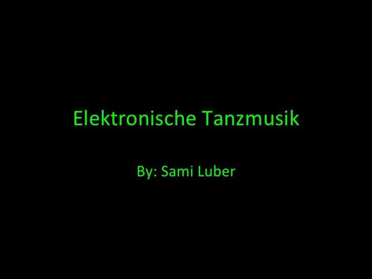 Elektronische Tanzmusik         By: Sami Luber