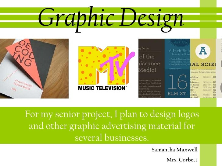 Graphic DesignFor my senior project, I plan to design logos and other graphic advertising material for            several ...