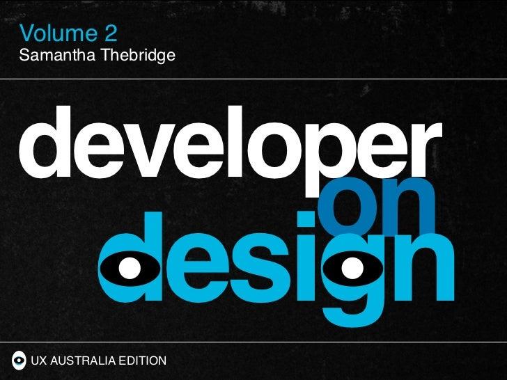 Volume 2Developer on DesignSamantha ThebridgeSamantha Thebridgedeveloper                        on          design UX AUST...