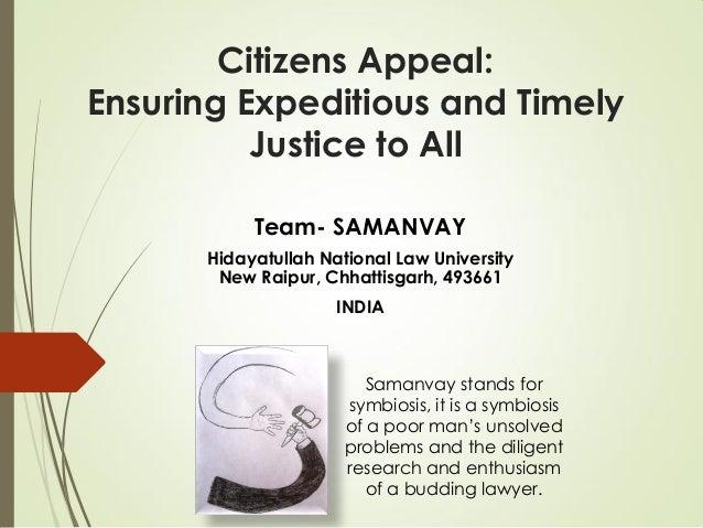 Team- SAMANVAY Hidayatullah National Law University New Raipur, Chhattisgarh, 493661 INDIA Citizens Appeal: Ensuring Exped...