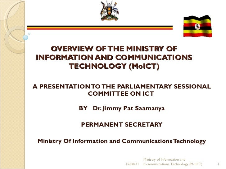 OVERVIEW OF THE MINISTRY OF INFORMATION AND COMMUNICATIONS TECHNOLOGY (MoICT) A PRESENTATION TO THE PARLIAMENTARY SESSIONA...