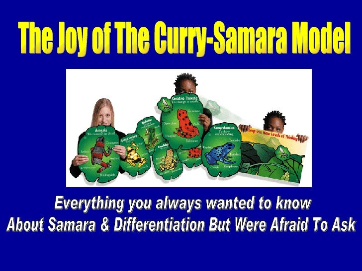 The Joy of The Curry-Samara Model Everything you always wanted to know About Samara & Differentiation But Were Afraid To Ask