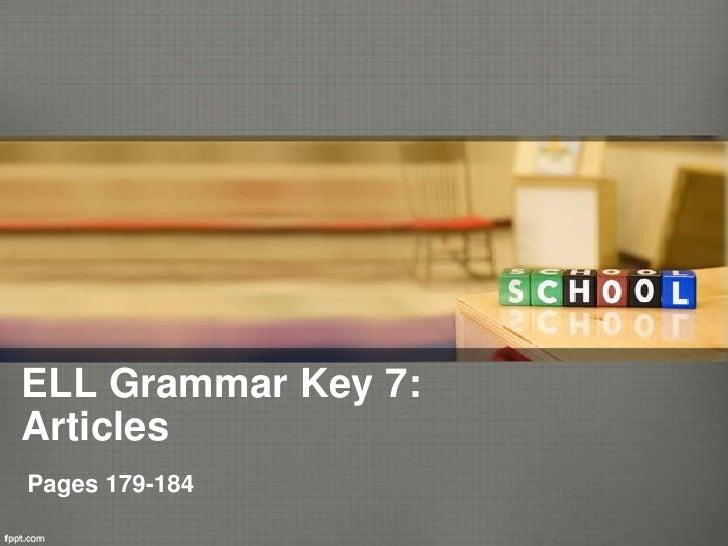 ELL Grammar Key 7:ArticlesPages 179-184