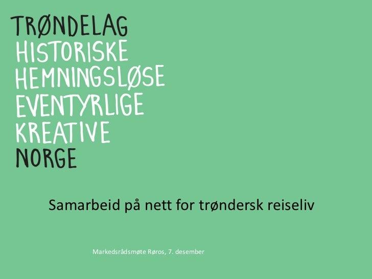 Samarbeid på nett for trøndersk reiseliv Markedsrådsmøte Røros, 7. desember