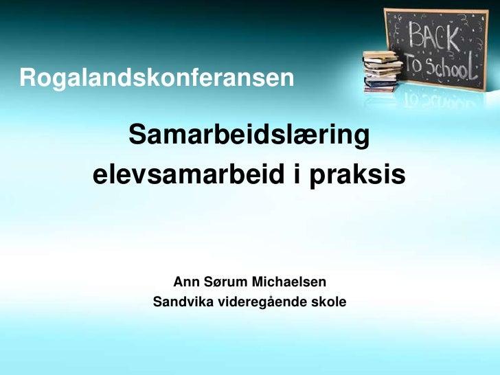 Rogalandskonferansen          Samarbeidslæring      elevsamarbeid i praksis              Ann Sørum Michaelsen          San...