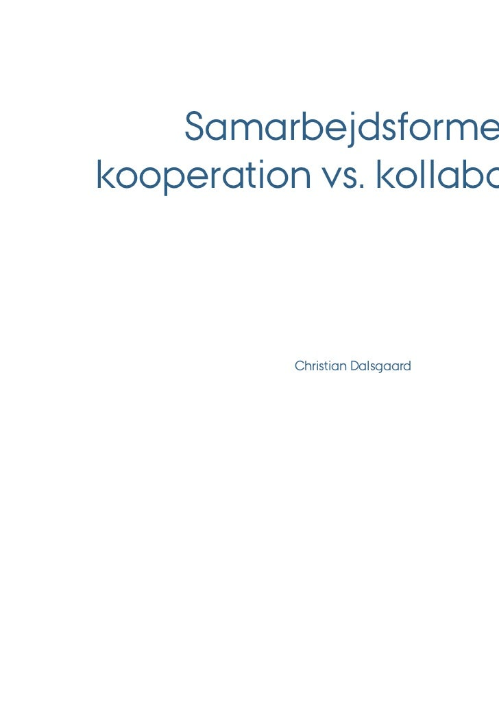 Samarbejdsformer:kooperation vs. kollaboration           Christian Dalsgaard