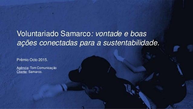 Voluntariado Samarco: vontade e boas ações conectadas para a sustentabilidade. Prêmio Octo 2015. Agência: Tom Comunicação ...