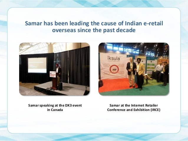 Samar has been leading the cause of Indian e-retail overseas since the past decade  Samar speaking at the DX3 event in Can...