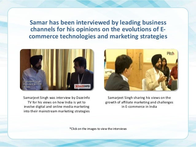Samar has been interviewed by leading business channels for his opinions on the evolutions of Ecommerce technologies and m...