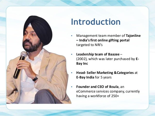 Introduction   Management team member of Tajonline – India's first online gifting portal targeted to NRI's    Leadership...