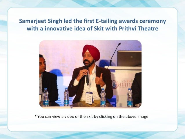 Samarjeet Singh led the first E-tailing awards ceremony with a innovative idea of Skit with Prithvi Theatre  * You can vie...