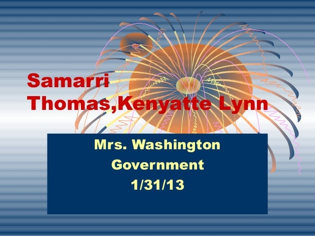 SamarriThomas,Kenyatte Lynn     Mrs. Washington       Government          1/31/13