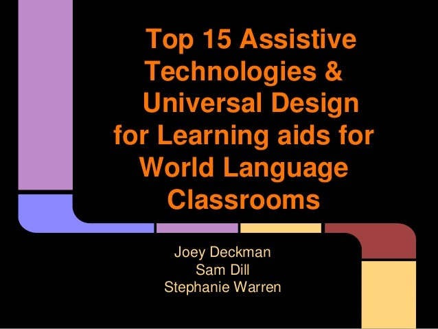 Top 15 Assistive   Technologies &  Universal Designfor Learning aids for  World Language     Classrooms     Joey Deckman  ...