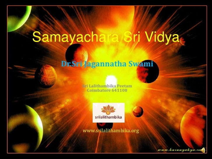 Samayachara Sri Vidya    Dr.Sri Jagannatha Swami         Sri Lalithambika Peetam           Coimbatore 641108         www.s...