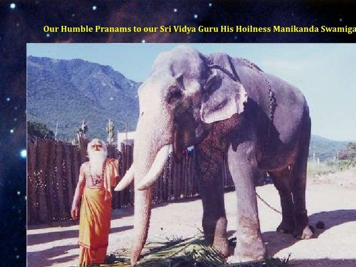 Our Humble Pranams to our Sri Vidya Guru His Hoilness Manikanda Swamiga