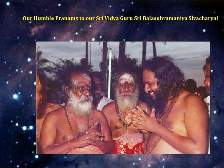 Our Humble Pranams to our Sri Vidya Guru Sri Balasubramaniya Sivacharyal