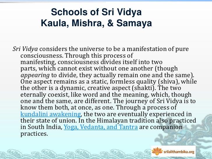 Schools of Sri Vidya          Kaula, Mishra, & SamayaSri Vidya considers the universe to be a manifestation of pure   cons...