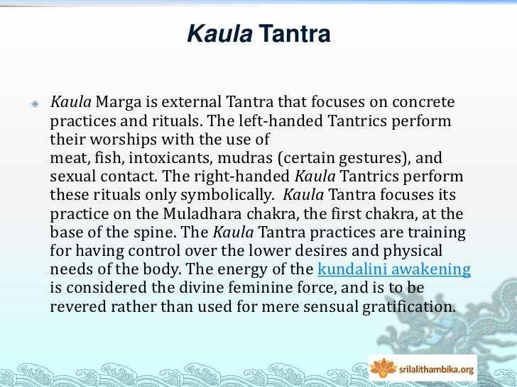 Kaula Tantra   Kaula Marga is external Tantra that focuses on concrete    practices and rituals. The left-handed Tantrics...