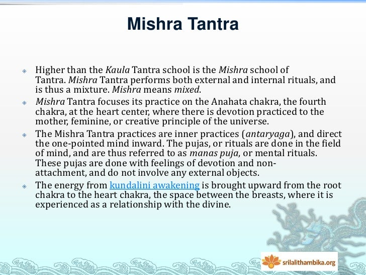 Mishra Tantra   Higher than the Kaula Tantra school is the Mishra school of    Tantra. Mishra Tantra performs both extern...