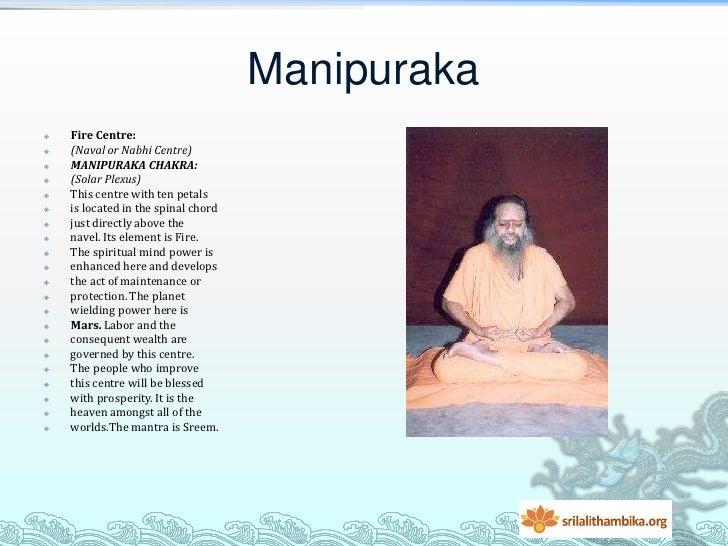 Manipuraka   Fire Centre:   (Naval or Nabhi Centre)   MANIPURAKA CHAKRA:   (Solar Plexus)   This centre with ten peta...
