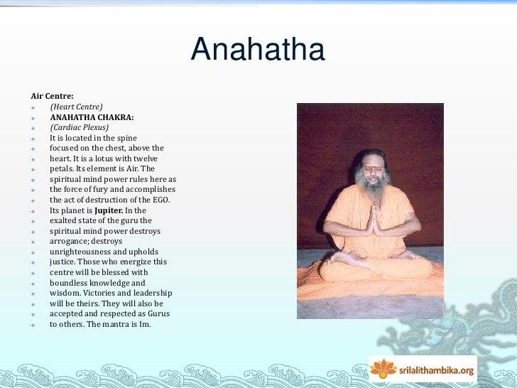 AnahathaAir Centre:    (Heart Centre)    ANAHATHA CHAKRA:    (Cardiac Plexus)    It is located in the spine    focuse...
