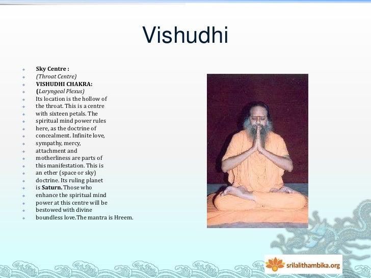 Vishudhi   Sky Centre :   (Throat Centre)   VISHUDHI CHAKRA:   (Laryngeal Plexus)   Its location is the hollow of   ...
