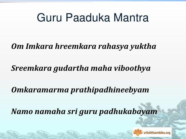 Guru Paaduka MantraOm Imkara hreemkara rahasya yukthaSreemkara gudartha maha viboothyaOmkaramarma prathipadhineebyamNamo n...