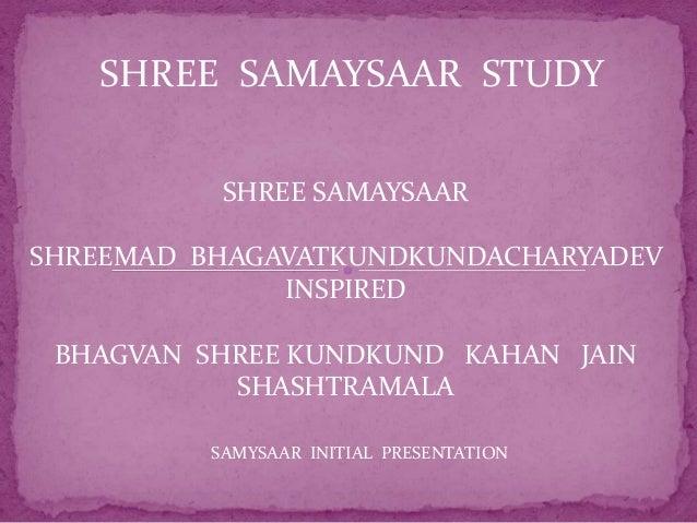 SHREE SAMAYSAAR STUDY  SHREE SAMAYSAAR  SHREEMAD BHAGAVATKUNDKUNDACHARYADEV  INSPIRED  BHAGVAN SHREE KUNDKUND KAHAN JAIN  ...