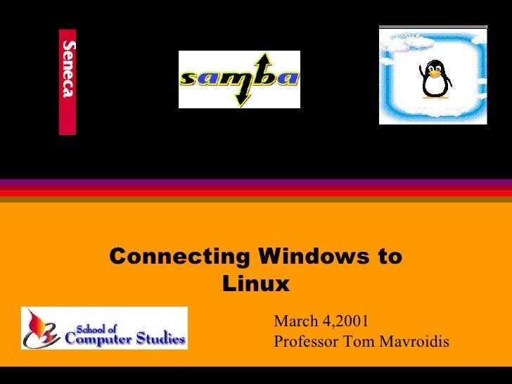 Connecting Windows to Linux March 4,2001 Professor Tom Mavroidis