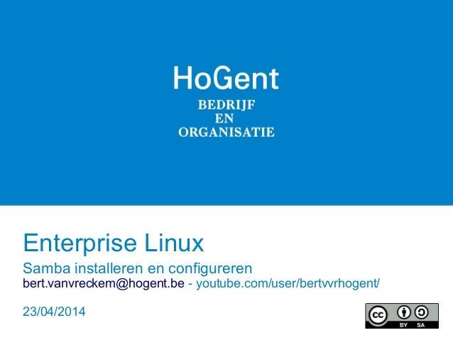 Enterprise Linux Samba installeren en configureren bert.vanvreckem@hogent.be - youtube.com/user/bertvvrhogent/ 23/04/2014