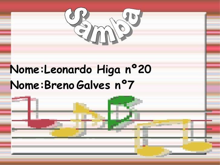 Samba Nome:Leonardo Higa nº20   Nome:Breno   Galves nº7