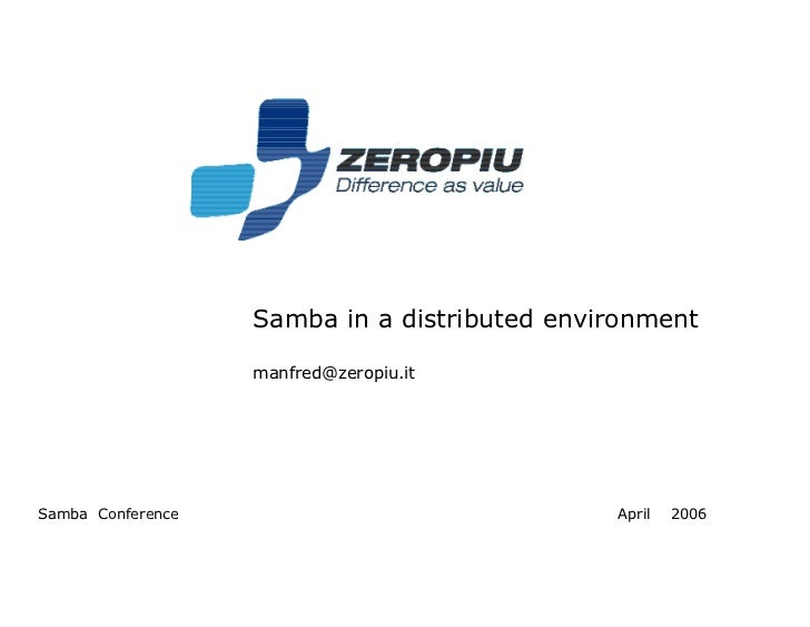 Samba in a distributed environment                   manfred@zeropiu.itSamba Conference                              April...