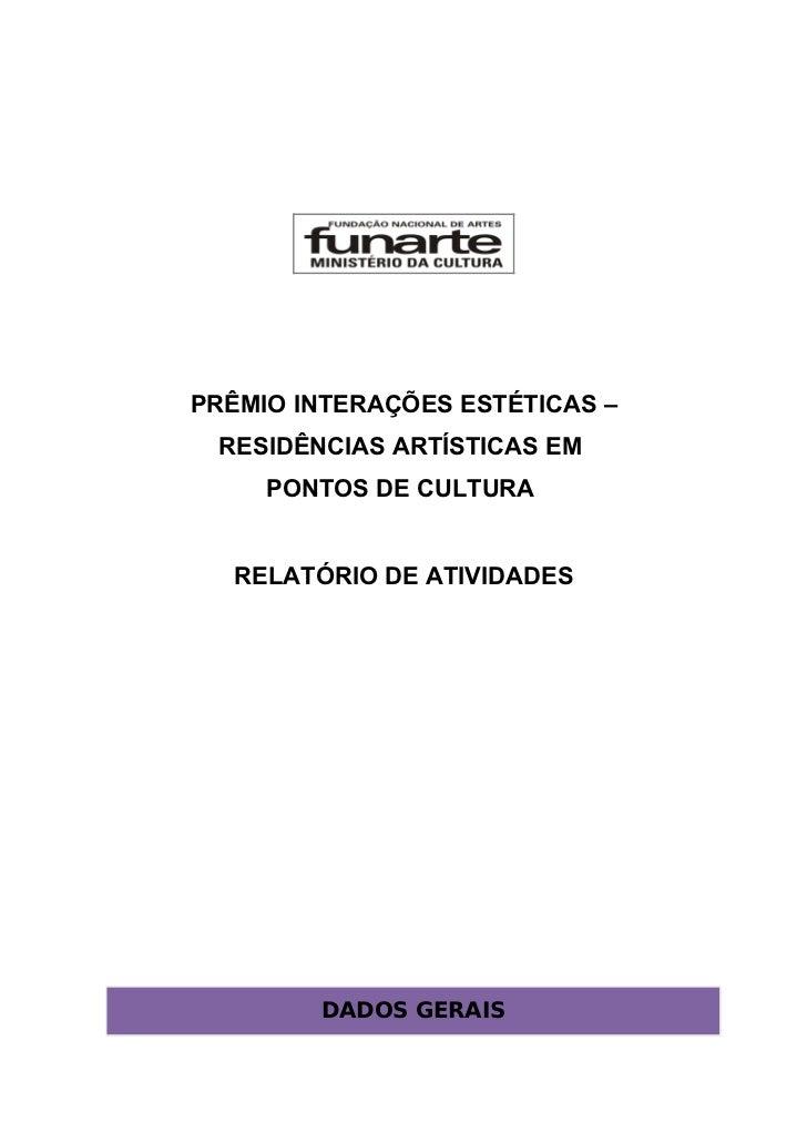 PRÊMIO INTERAÇÕES ESTÉTICAS – RESIDÊNCIAS ARTÍSTICAS EM     PONTOS DE CULTURA  RELATÓRIO DE ATIVIDADES        DADOS GERAIS