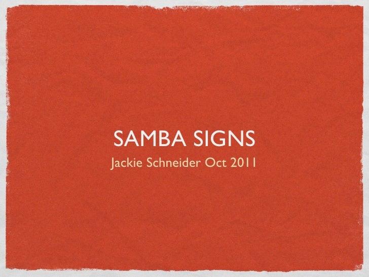 SAMBA SIGNSJackie Schneider Oct 2011