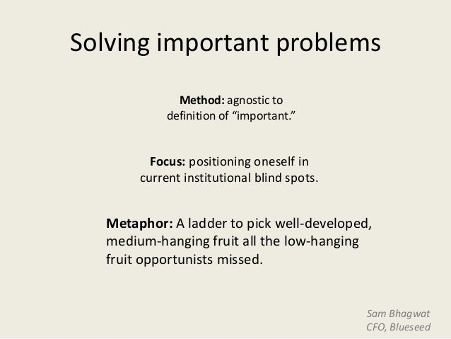 """Solving important problems              Method: agnostic to            definition of """"important.""""         Focus: positioni..."""