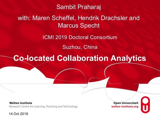 Co-located Collaboration Analytics Sambit Praharaj with: Maren Scheffel, Hendrik Drachsler and Marcus Specht ICMI 2019 Doc...