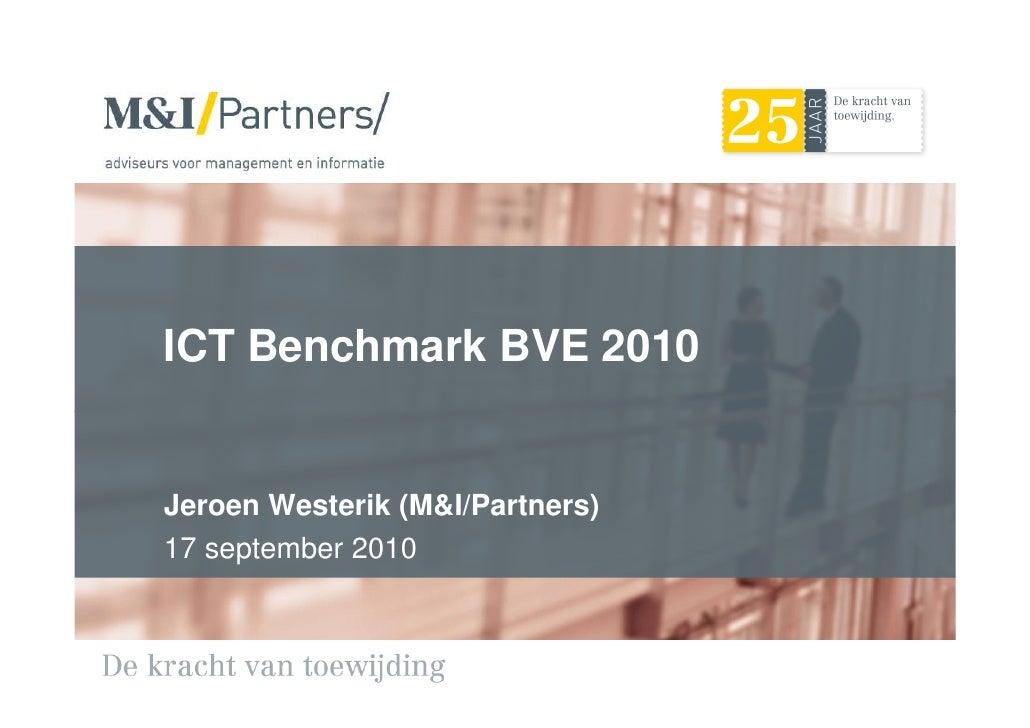 ICT Benchmark BVE 2010   Jeroen Westerik (M&I/Partners) 17 september 2010