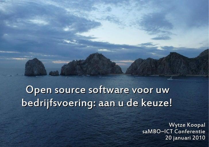 Open source software voor uw bedrijfsvoering: aan u de keuze!                                  Wytze Koopal               ...