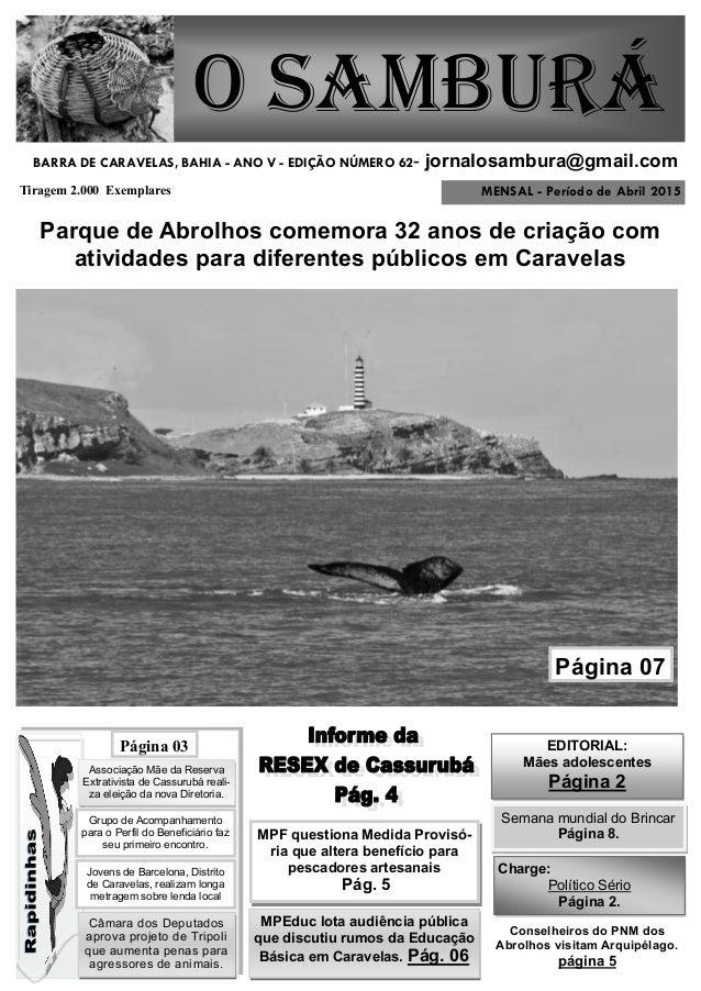 MENSAL - Período de Abril 2015 O Samburá Tiragem 2.000 Exemplares BARRA DE CARAVELAS, BAHIA - ANO V - EDIÇÃO NÚMERO 62- jo...