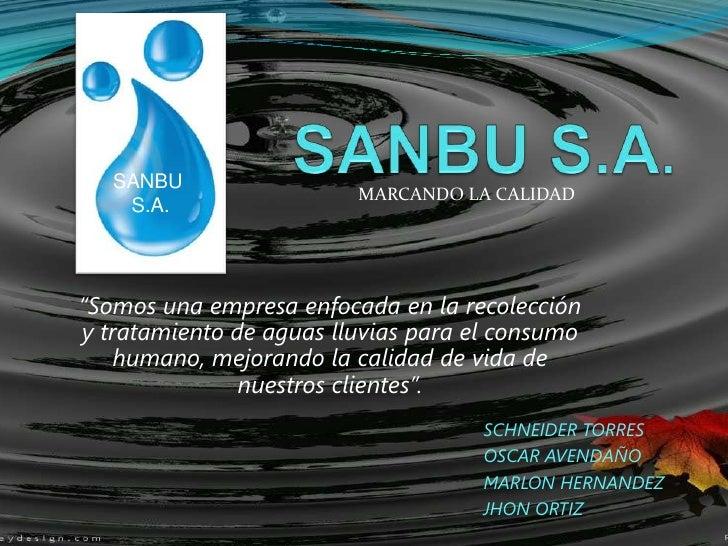 """SANBU S.A.<br />SANBU <br /> S.A.<br />MARCANDO LA CALIDAD<br />""""Somos una empresa enfocada en la recolección  y tratamien..."""