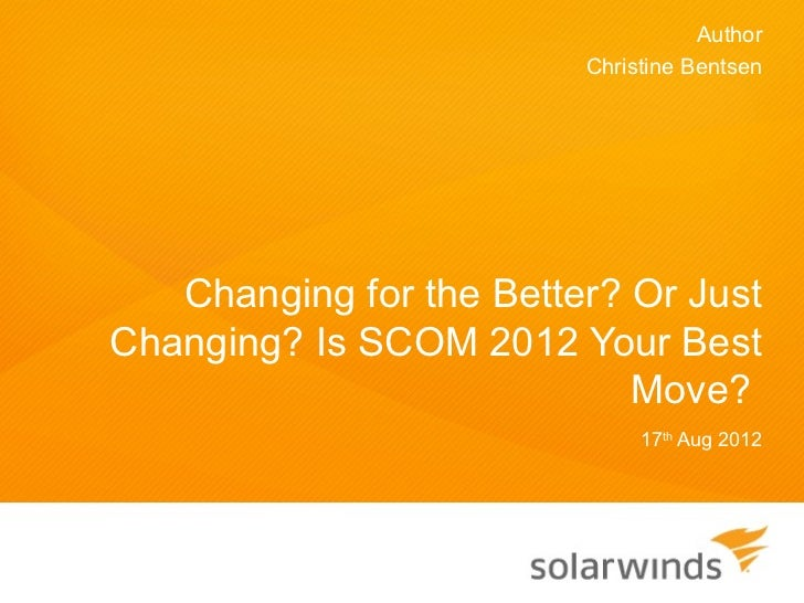 Author                         Christine Bentsen   Changing for the Better? Or JustChanging? Is SCOM 2012 Your Best       ...