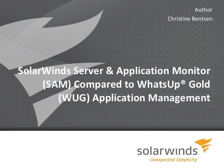 Author                              Christine BentsenSolarWinds Server & Application Monitor     (SAM) Compared to WhatsUp...