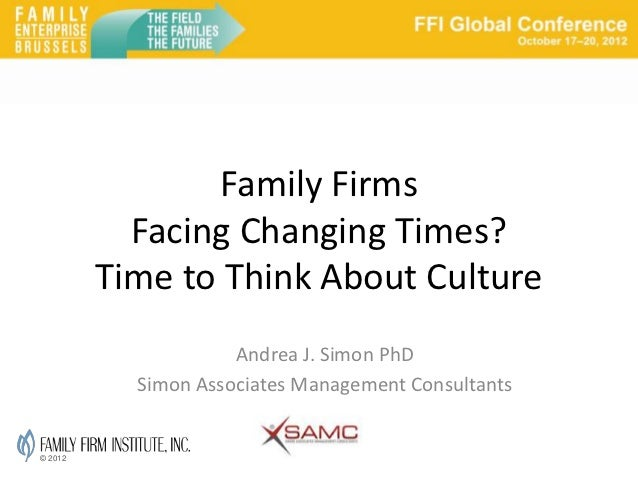 Family Firms           Facing Changing Times?         Time to Think About Culture                     Andrea J. Simon PhD ...