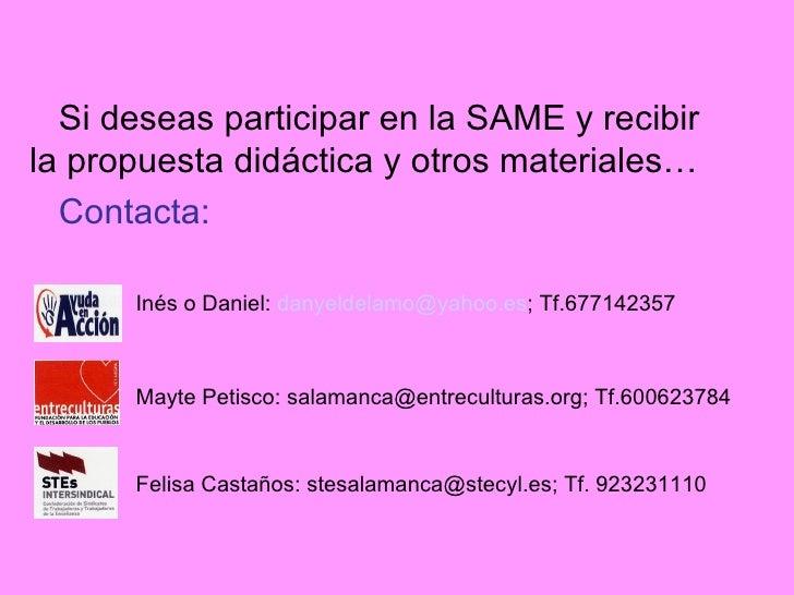 Si deseas participar en la SAME y recibir la propuesta didáctica y otros materiales… Contacta: Inés o Daniel:  [email_addr...