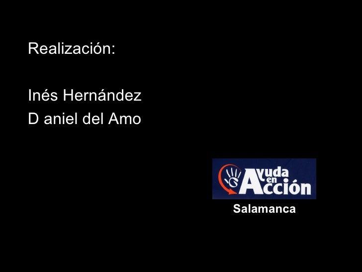 Realización: Inés Hernández D aniel del Amo Salamanca