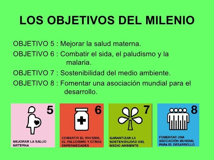 LOS OBJETIVOS DEL MILENIO <ul><li>OBJETIVO 5 : Mejorar la salud materna. </li></ul><ul><li>OBJETIVO 6 : Combatir el sida, ...