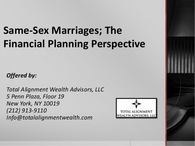Same-Sex Marriages; The Financial Planning Perspective Offered by: Total Alignment Wealth Advisors, LLC 5 Penn Plaza, Floo...