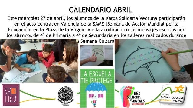 CALENDARIO ABRILCALENDARIO ABRIL Este miércoles 27 de abril, los alumnos de la Xarxa Solidària Vedruna participarán en el ...