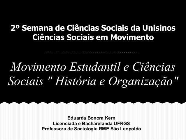 """2º Semana de Ciências Sociais da Unisinos     Ciências Sociais em MovimentoMovimento Estudantil e CiênciasSociais """" Histór..."""