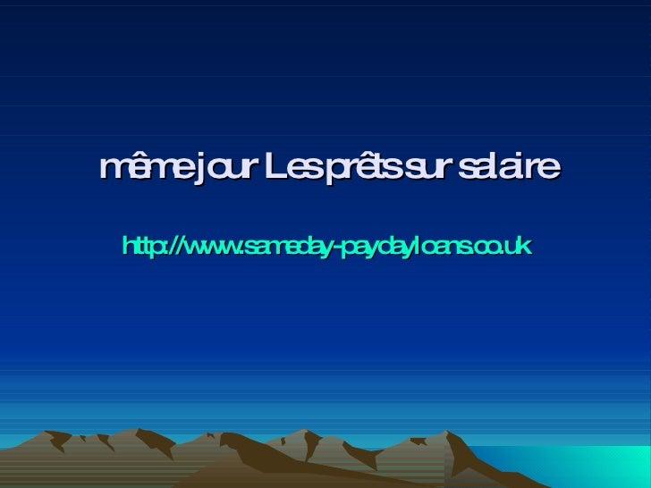 même jour Les prêts sur salaire http://www.sameday-paydayloans.co.uk